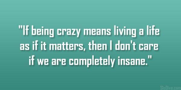 crazy life quotes i - photo #31