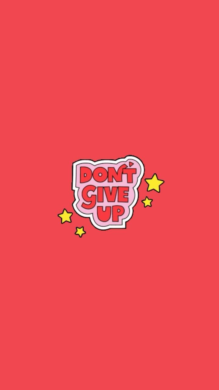 Don T Give Up In 2019 Wallpaper Iphone Cute Aesthetic