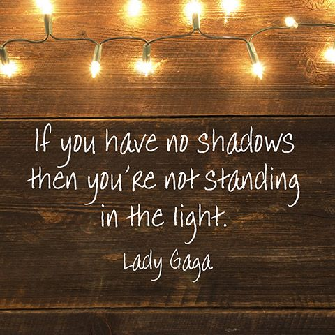 If You Have No Shadows Then You're Not Standing In The Light Lady Fascinating Quotes Light