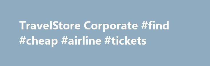 TravelStore Corporate #find #cheap #airline #tickets http://remmont.com/travelstore-corporate-find-cheap-airline-tickets/  #travel agency usa # 100% Employee Owned. No Wonder We're All About People. Our Services Comprehensive program design and delivery from site selection, planning and event flow to registration and on-site management. What Our Clients are Saying Your gal on the after hours desk was wonderful getting us out of Naples during the airline strike. So many people stranded and…