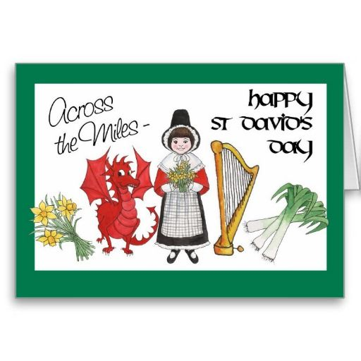 A St David's Day Card, 'Across the Miles', with a row of Welsh Emblems, a girl in welsh traditional dress, a red dragon, a bunch of leeks, a harp and a bunch of daffodils: up to $3.50 - http://www.zazzle.com/st_davids_day_greeting_card_across_the_miles-137149419716851336?rf=238041988035411422&tc=pintw