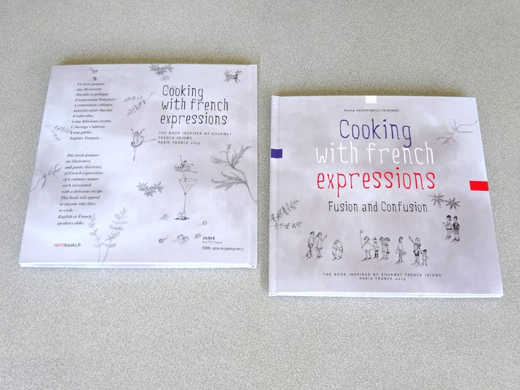 Cooking with french expressions  Édition: Hatobooks,  40 pages, 24 euros  21x21 cm, couv cartonnée,   texte, illustrations couleurs   ISBN 979-10-94659-00-7 © mai 2015