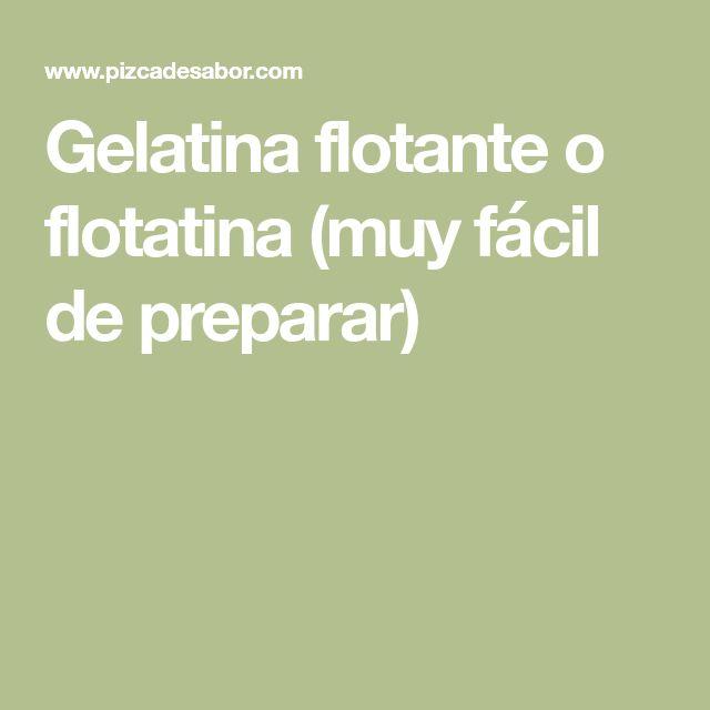 Gelatina flotante o flotatina (muy fácil de preparar)