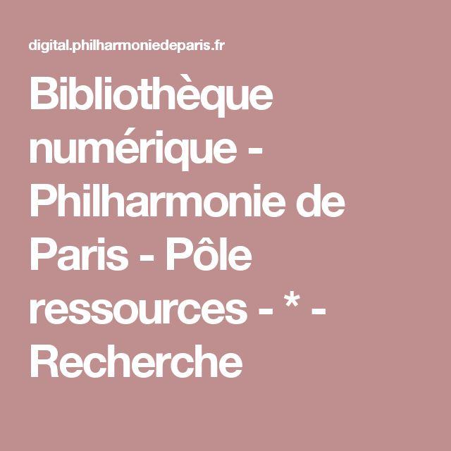 Bibliothèque numérique - Philharmonie de Paris - Pôle ressources - * - Recherche