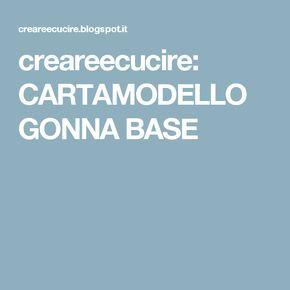 creareecucire: CARTAMODELLO GONNA BASE