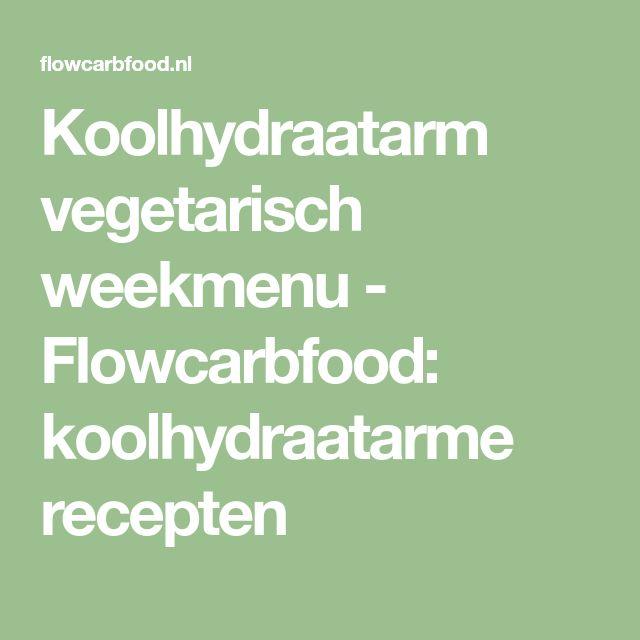 Koolhydraatarm vegetarisch weekmenu - Flowcarbfood: koolhydraatarme recepten