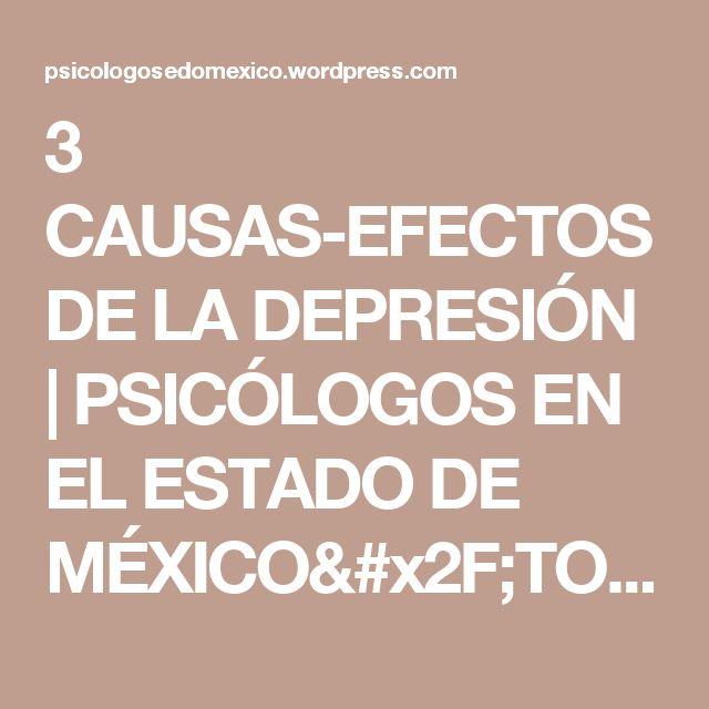 3 CAUSAS-EFECTOS DE LA DEPRESIÓN   PSICÓLOGOS EN EL ESTADO DE MÉXICO/TOLUCA