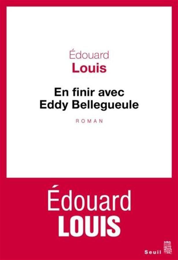 """""""En finir avec Eddy Bellegueule"""" de Edouard Louis chez Seuil (Paris, France) :  En vérité, l'insurrection contre mes parents, contre la pauvreté, contre ma classe sociale, son racisme, sa violence, ses habitudes, n'a été que seconde. Car avant de m'insurger contre le monde de mon enfance, c'est le monde de mon enfance qui s'est insurgé contre moi. Très vite j'ai été pour ma famille et les autres une source de honte, et même de dégoût. Je n'ai pas eu..."""
