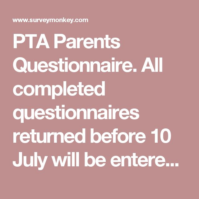 PTA Parents Questionnaire. All completed questionnaires returned before 10 July will be entered into a prize draw to win a bottle of wine. - you'll need to enter your email address in question 6 if you want to be included in the draw. Survey