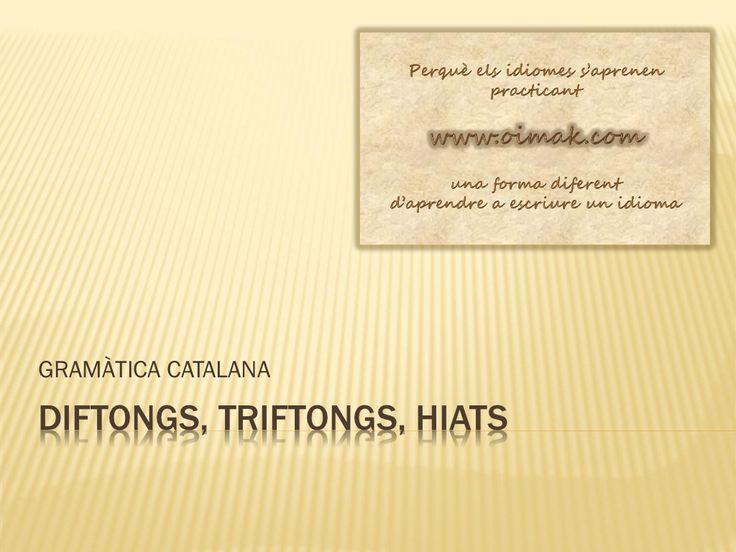Gramatica catalana diftongs i hiats by www.oimak.com via slideshare