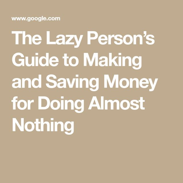 The Lazy Person's Guide to Making and Saving Money for Doing Almost Nothing