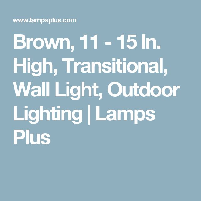 Brown, 11 - 15 In. High, Transitional, Wall Light, Outdoor Lighting | Lamps Plus