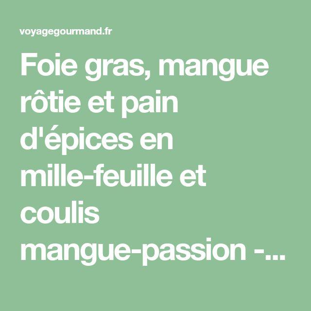 Foie gras, mangue rôtie et pain d'épices en mille-feuille et coulis mangue-passion - Voyage Gourmand