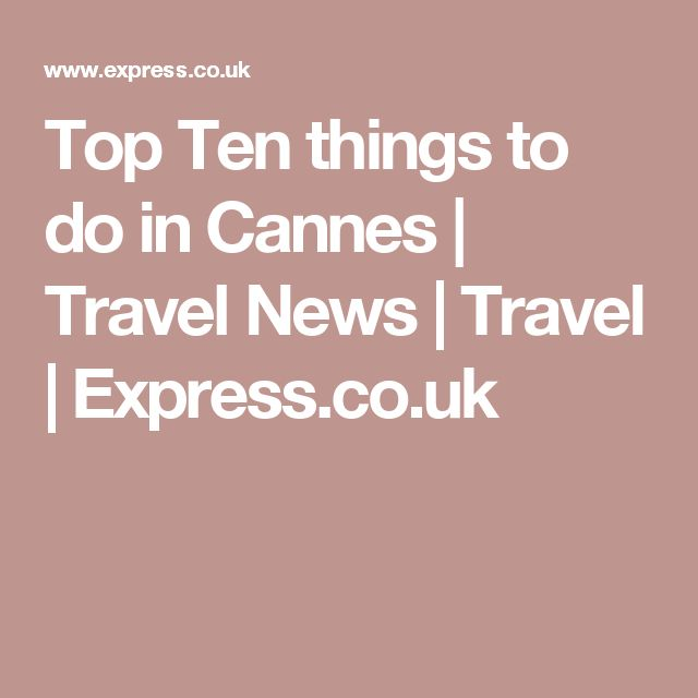 Top Ten things to do in Cannes   Travel News   Travel   Express.co.uk