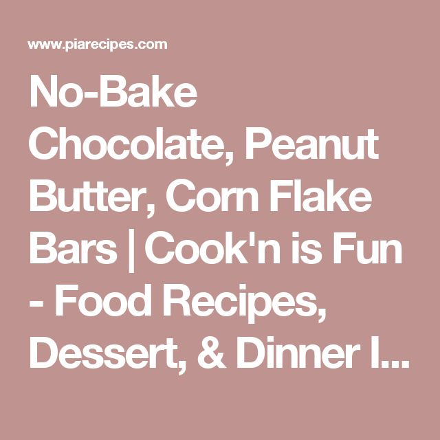 No-Bake Chocolate, Peanut Butter, Corn Flake Bars | Cook'n is Fun - Food Recipes, Dessert, & Dinner Ideas