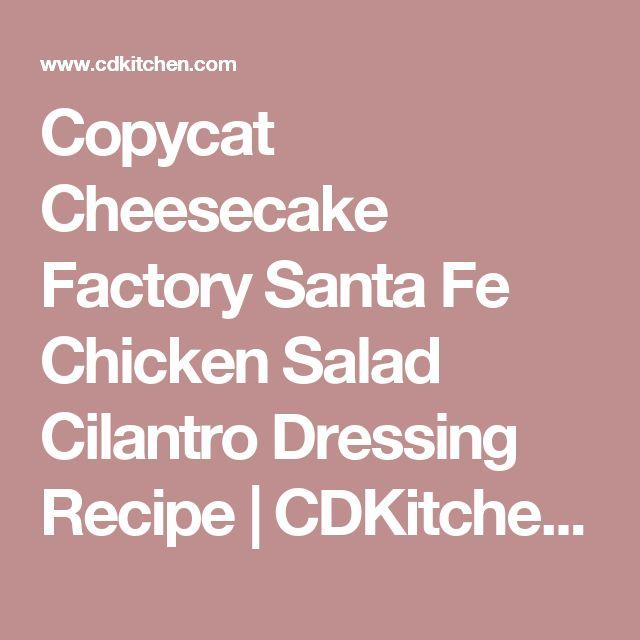 Copycat Cheesecake Factory Santa Fe Chicken Salad Cilantro Dressing Recipe | CDKitchen.com