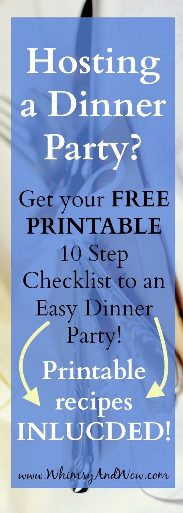 Get your PRINTABLE 10 step checklist for a no-stress Dinner Party with FREE PRINTABLE recipes included!