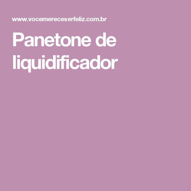 Panetone de liquidificador