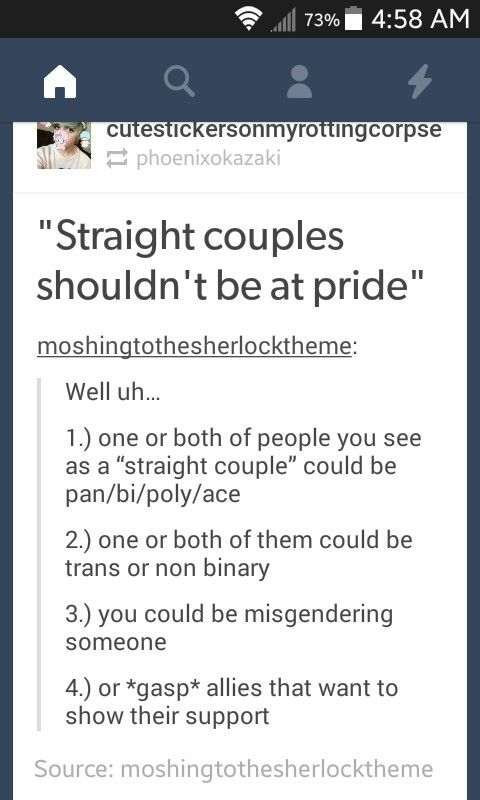 I'm straight and I'd love to go to pride because I can. I'd love to go for those who can't, to show support.