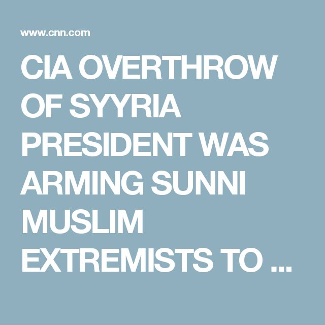 CIA OVERTHROW OF SYYRIA PRESIDENT WAS ARMING SUNNI MUSLIM EXTREMISTS TO KILL SHIA & PRESIDENT ASSAD OBAMAS ASSAD MUST GO   ARMED SUNNI ISIS ! CIA no longer arming anti-Assad rebels, Washington Post reports - CNNPolitics.com