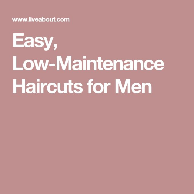 Easy, Low-Maintenance Haircuts for Men