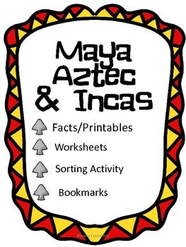 This 14 page lesson plan (not a formal lesson plan) includes:* 6 pages of facts about the Maya, Aztec, and Incas* 1 Vocabulary list of seven words* 1 Fictional narrative writing activity* 1 Aztec legend drawing art project* 1 Venn Diagram of Maya, Aztec, and Inca facts* 1 Sorting activity of facts about the Maya, Aztec, and Inca* 3 bookmarksEnjoy!Joanne
