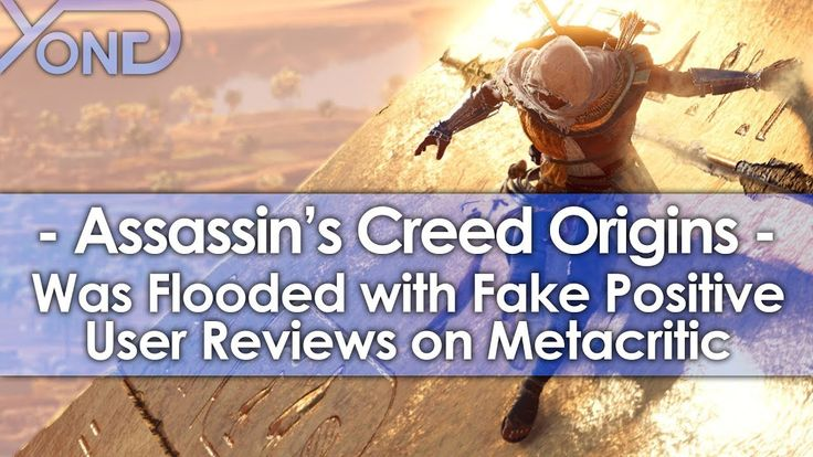 [Assassin's Creed Origins] [Video] Assassin's Creed Origins was Flooded with Fake Positive User Reviews on Metacritic