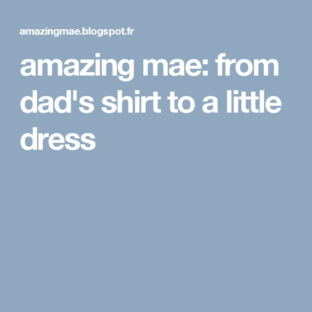amazing mae: from dad's shirt to a little dress