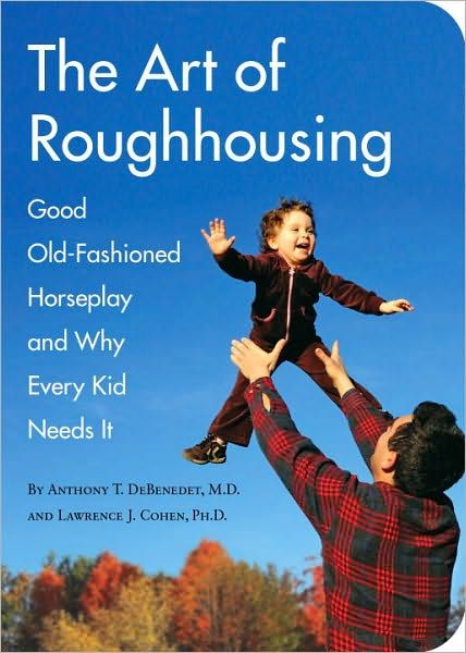 Podcast: The Benefits of Roughhousing   The Art of Manliness