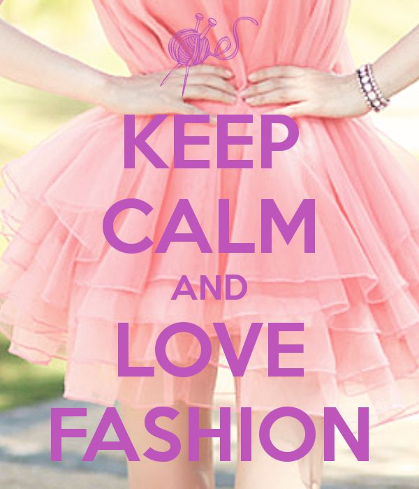 KEEP CALM AND LOVE FASHION                                                                                                                                                                                 More