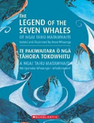 Cover image for The legend of the seven whales of Ngai Tahu Matawhaiti = Te pakiwaitara oō nga tahora tokowhitu a Ngai Tahu Matawhaiti