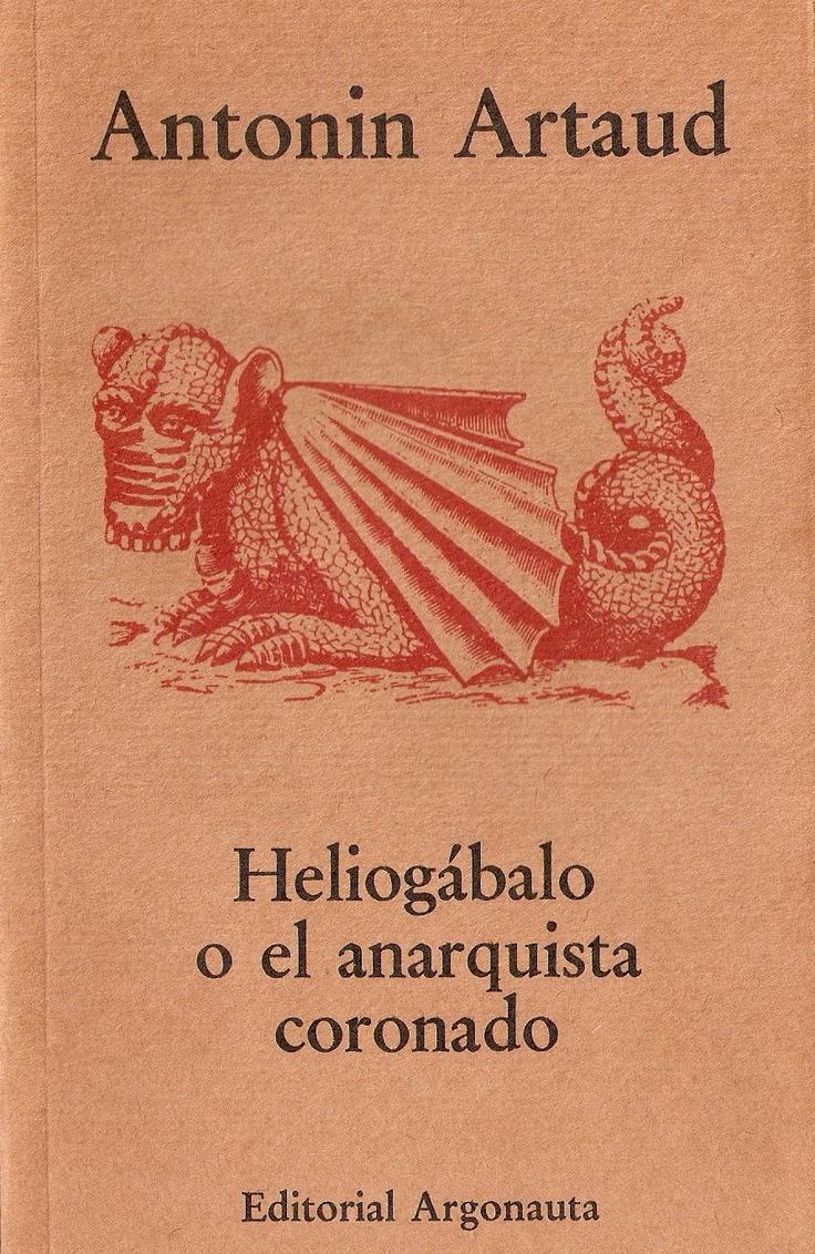 Antonin Artaud. Heliogábalo o el anarquista coronado