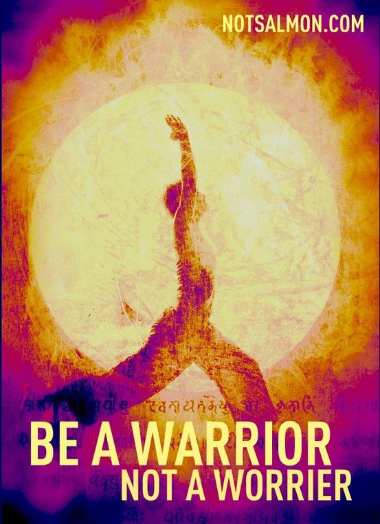 Warrior pose AND a good quote! Be a warrior, not a worrier!