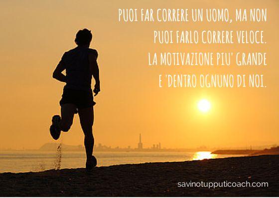 Puoi far correre un uomo, ma non puoi farlo correre veloce. La motivazione più grande è dentro ognuno di noi. #motivation #coaching #savinotupputicoach