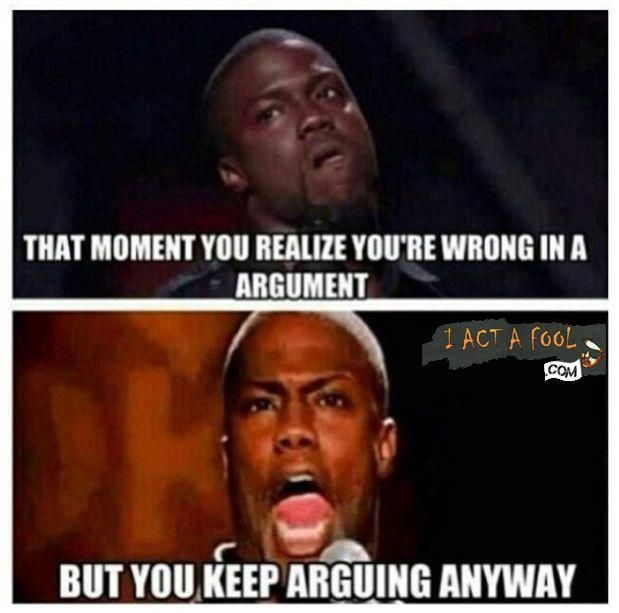 kevin hart quotes | That moment you realize you're wrong in a argument but…