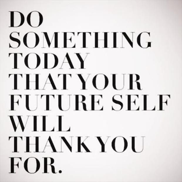"Use quote - change to ""do something today that your furniture will thank you for"" http://get-selfhelp.com/category/quotes/"
