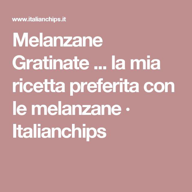 Melanzane Gratinate ... la mia ricetta preferita con le melanzane · Italianchips