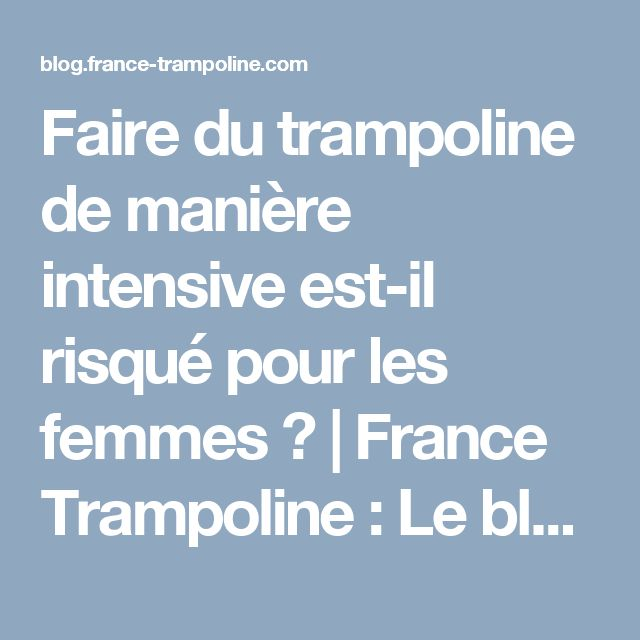 Faire du trampoline de manière intensive est-il risqué pour les femmes ?   France Trampoline : Le blog sur le Trampoline