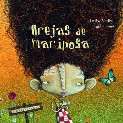 Título: Orejas de mariposa  Autora: Luisa Aguilar  Ilustrador: André Neves  Editorial: Kalandraka  Contenidos: Autoestima, el cuerpo humano, la imaginación, bullying.