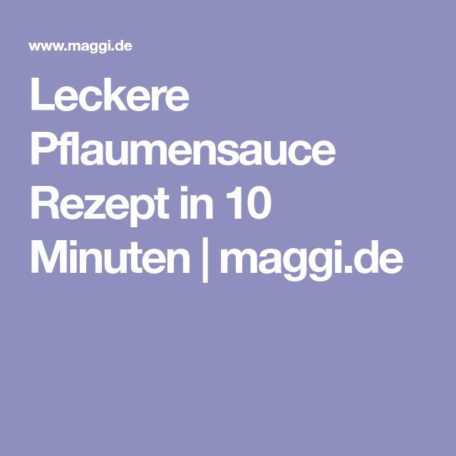Leckere Pflaumensauce Rezept in 10 Minuten | maggi.de