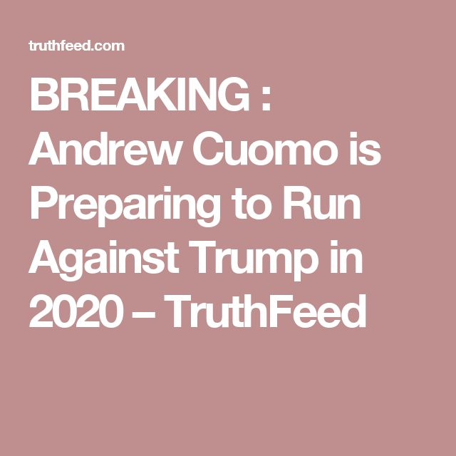 BREAKING : Andrew Cuomo is Preparing to Run Against Trump in 2020 – TruthFeed