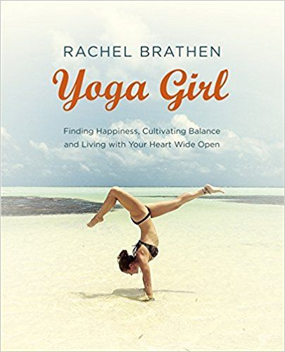 Yoga Girl: Finding Happiness, Cultivating Balance and Living with Your Heart Wide Open: Amazon.co.uk: Rachel Brathen: 9781473619609: Books