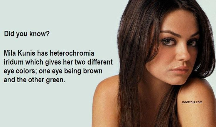 Did you know? Mila Kunis has heterochromia iridum which gives her two different eye colors; one eye being brown and the other green.