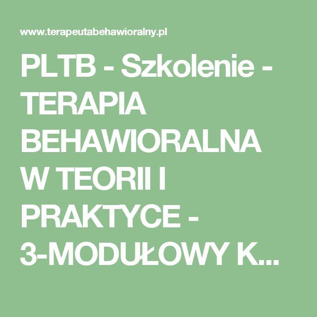 PLTB - Szkolenie - TERAPIA BEHAWIORALNA W TEORII I PRAKTYCE - 3-MODUŁOWY KURS BAZOWY