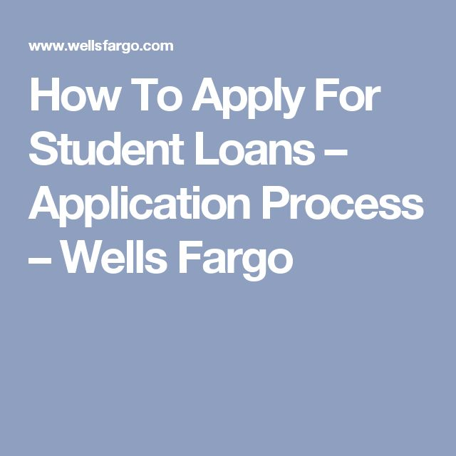How To Apply For Student Loans – Application Process – Wells Fargo