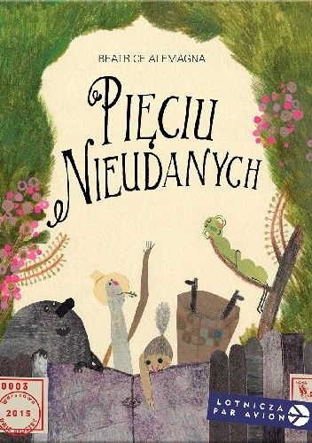 Beatrice Alemagna, Pięciu Nieudanych, Dwie Siostry, 2015. Lekka, poetycka opowieść o tym, że nie trzeba być idealnym, by żyć szczęśliwie.Super książka nadaje się do bibliopomocy bardzo.
