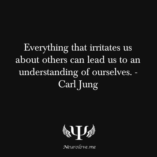 "psych-facts: ""Everything that irritates us about others can lead us to an understanding of ourselves. - Carl Jung """