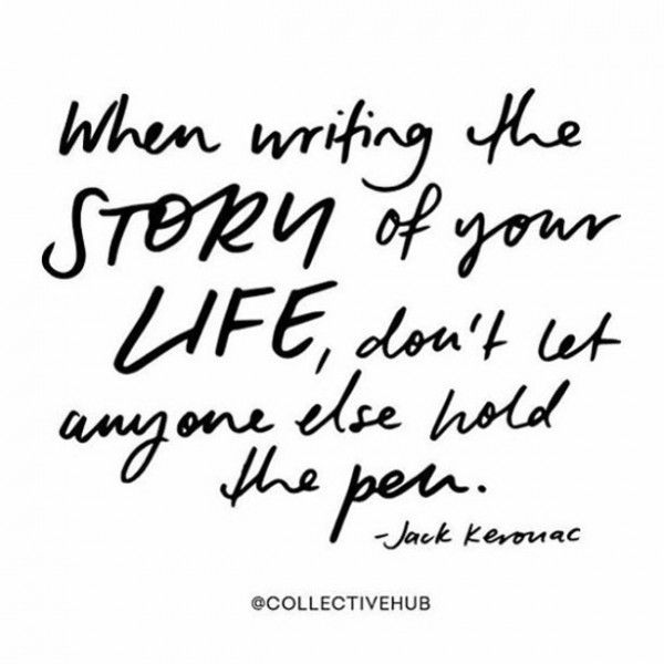 9 Inspirational Quotes About Writing Your Own Story Detail The process never ends until we die.