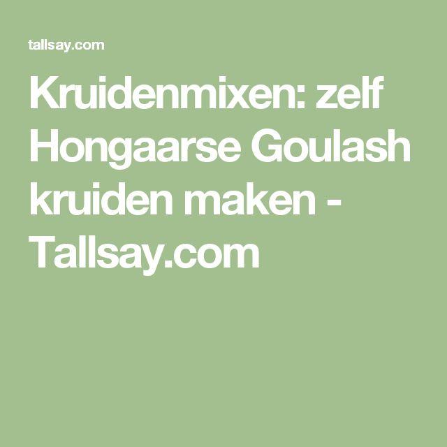 Kruidenmixen: zelf Hongaarse Goulash kruiden maken - Tallsay.com