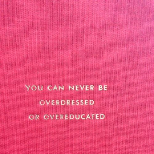 ......I will take overdressed to underdressed any day. And education?  I try to learn something new every day.  There is no end to the education process. Everyone you meet can teach you something. ~ Jeanne